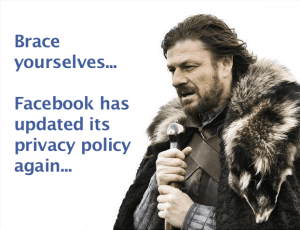 Brace Yourselves - Facebook Has Updated its Privacy Policy